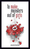to make monsters out of girls