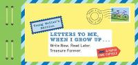 Letters to Me, When I Grow Up: Write...