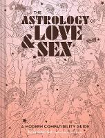 The Astrology of Love + Sex: A Modern...