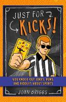 Just for Kicks!: 600 Knock-Out Jokes,...