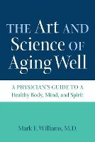 The Art and Science of Aging Well: A...