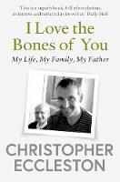 I Love the Bones of You: My Father ...