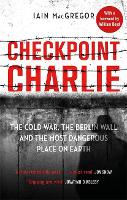 Checkpoint Charlie: The Cold War, the...