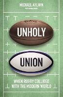 Unholy Union: When Rugby Collided ...