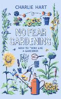 No Fear Gardening: How To Think Like ...