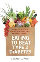 Eating to Beat Type 2 Diabetes: The...