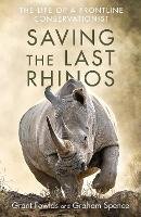 Saving the Last Rhinos: The Life of a...