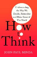 How To Think: How We Perceive,...