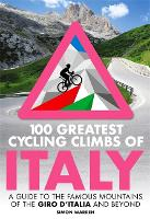 100 Greatest Cycling Climbs of Italy:...