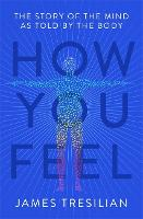 How You Feel: The Secret Workings of...