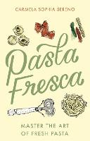 Pasta Fresca: Master the Art of Fresh...