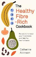 The Healthy Fibre-rich Cookbook:...