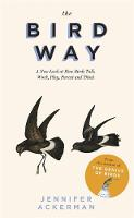 The Bird Way: A New Look at How Birds...