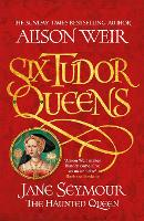 Six Tudor Queens: Jane Seymour, The...