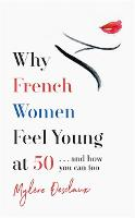 Why French Women Feel Young at 50: ...