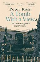 A Tomb With a View: The Stories and...