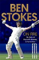 Ben Stokes - On Fire: My Story of...
