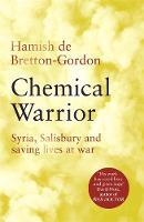 Chemical Warrior: Syria, Salisbury ...