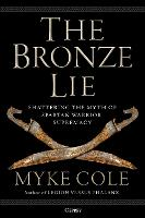 The Bronze Lie: Shattering the Myth ...