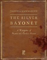 The Silver Bayonet: A Wargame of...