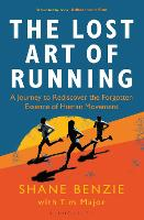 The Lost Art of Running: A Journey to...