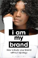 I Am My Brand: How to Build Your ...