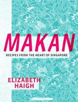 Makan: Recipes from the Heart of...