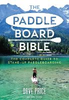 The Paddleboard Bible: The complete...