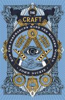 The Craft: How the Freemasons Made ...