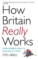 How Britain Really Works:...