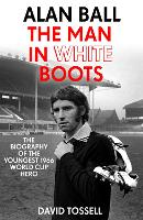 Alan Ball: The Man in White Boots: ...