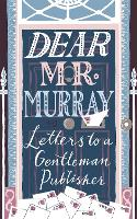 Dear Mr Murray: Letters to a ...