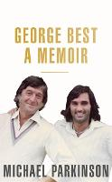 George Best: A Memoir: A unique...