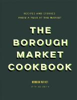 The Borough Market Cookbook: Recipes...