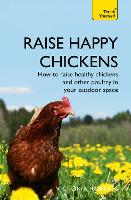 Raise Happy Chickens: How to raise...