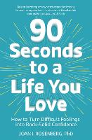 90 Seconds to a Life You Love: How to...