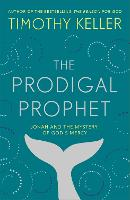 The Prodigal Prophet: Jonah and the...