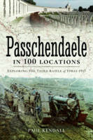 Passchendaele in 100 Locations:...