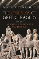 The Lost Plays of Greek Tragedy...
