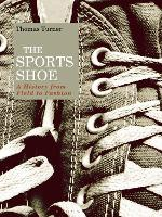 The Sports Shoe: A History from Field...