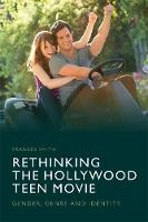 Rethinking the Hollywood Teen Movie:...