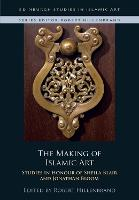 The Making of Islamic Art: Studies in...