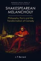 Shakespearean Melancholy: Philosophy,...