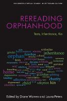 Rereading Orphanhood: Texts,...