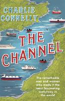 The Channel: The Remarkable Men and...
