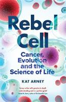 Rebel Cell: Cancer, Evolution and the...