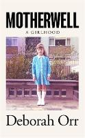 Motherwell: A Girlhood