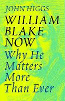 William Blake Now: Why He Matters ...