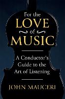 For the Love of Music: A Conductor's...
