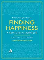 Finding Happiness: A monk's guide to ...